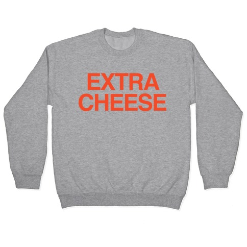 Extra Cheese Pullover
