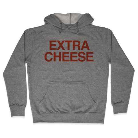 Extra Cheese Hooded Sweatshirt