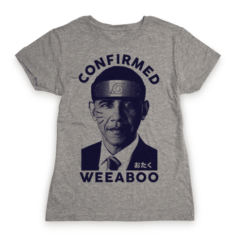 Obama Confirmed Weeaboo Womens T-Shirt