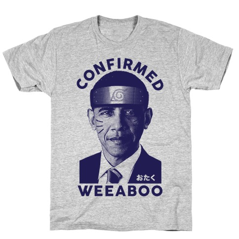 7a5232e5 Obama Confirmed Weeaboo T-Shirt | LookHUMAN