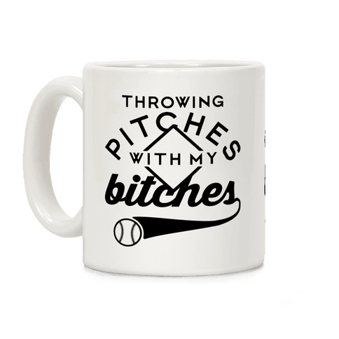 Throwing Pitches With My Bitches Coffee Mug