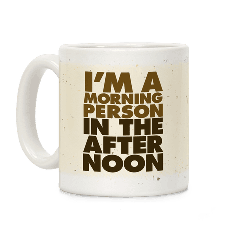 I'm A Morning Person In The Afternoon Coffee Mug