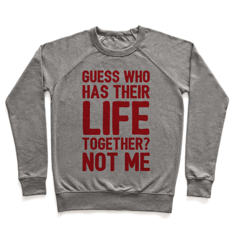 Guess Who Has Their Life Together? Not Me Pullover