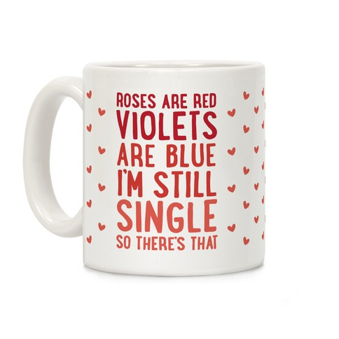 Roses Are Red, Violets Are Blue, I'm Still Single So There's That Coffee Mug