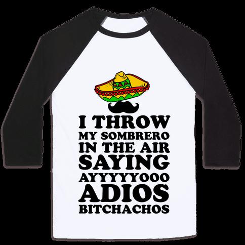 I Throw My Sombrero Baseball Tee