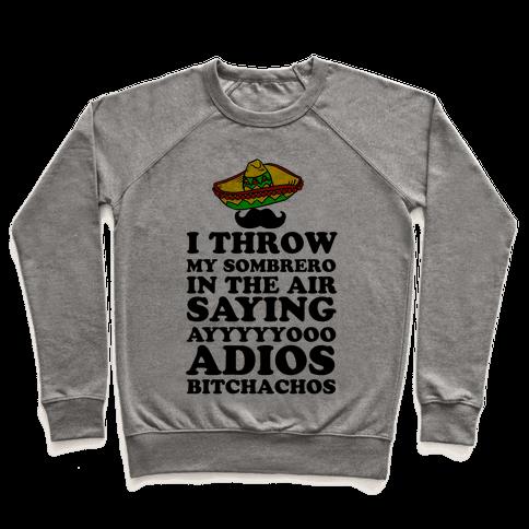 I Throw My Sombrero Pullover