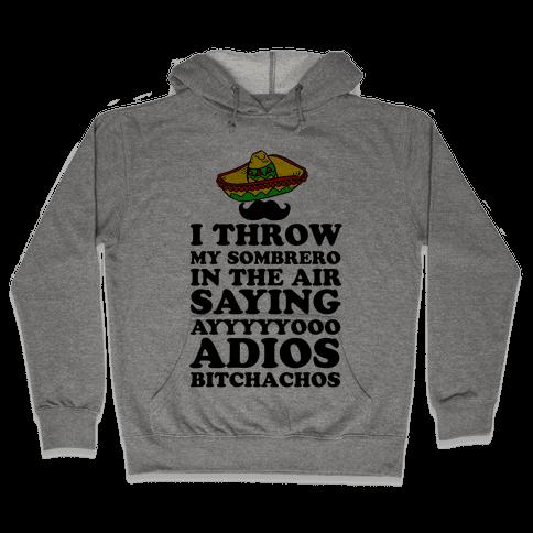 I Throw My Sombrero Hooded Sweatshirt