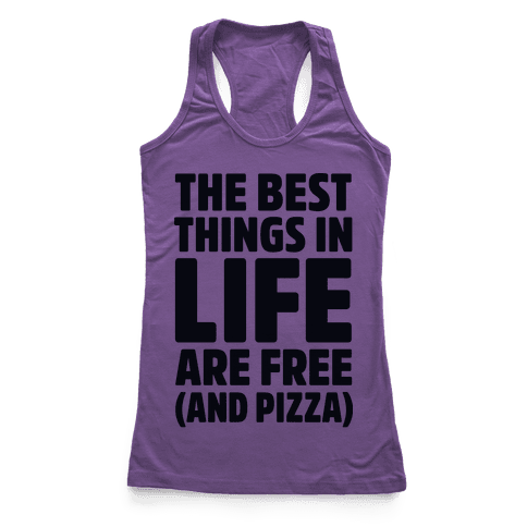 The Best Things in Life Are Free and Pizza Racerback Tank Top