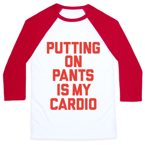 Putting On Pants Is My Cardio Baseball Tee