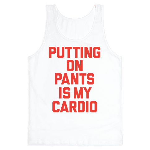 Putting On Pants Is My Cardio Tank Top