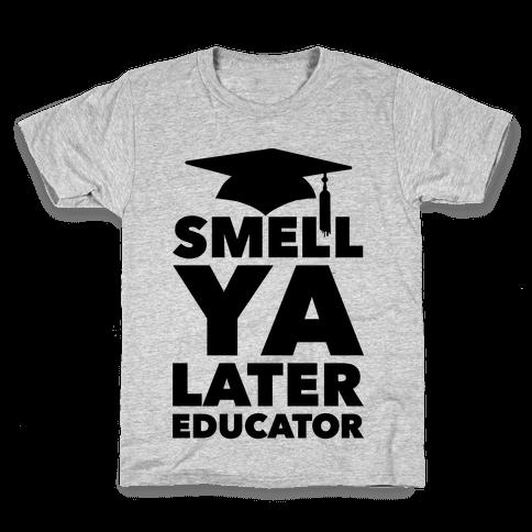 Smell Ya Later Educator Kids T-Shirt