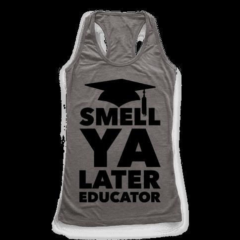 Smell Ya Later Educator Racerback Tank Top