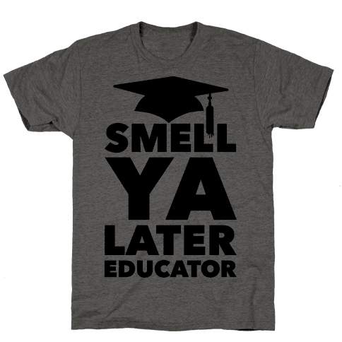 Smell Ya Later Educator Mens T-Shirt