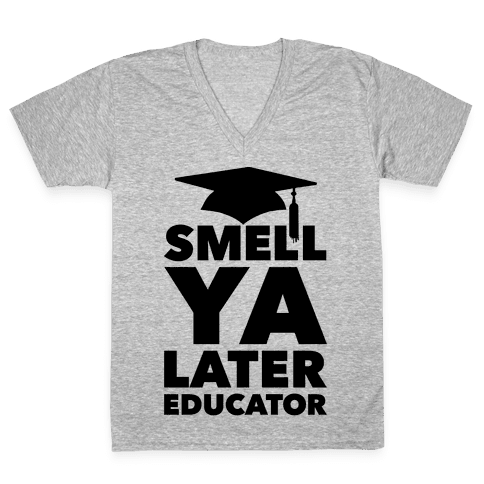 Smell Ya Later Educator V-Neck Tee Shirt