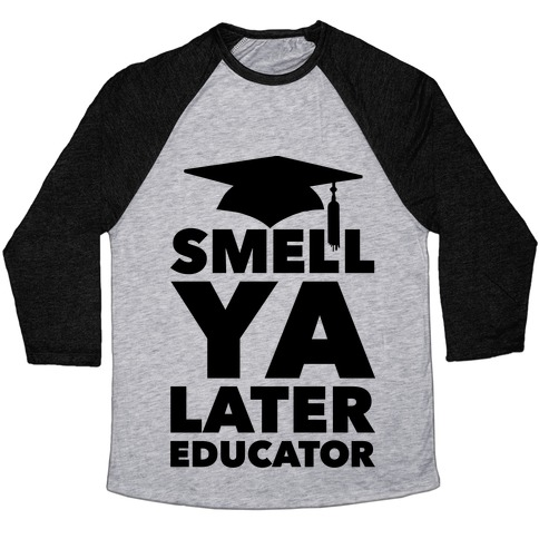 Smell Ya Later Educator Baseball Tee