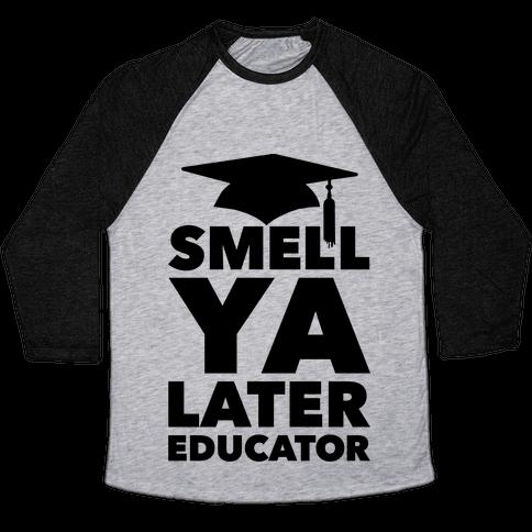 Smell Ya Later Educator Baseball Tee