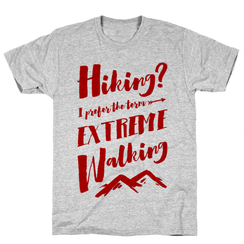 Hiking? I Prefer the Term Extreme Walking Mens T-Shirt