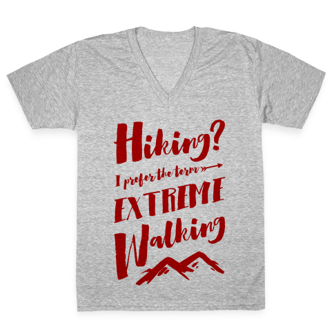 Hiking? I Prefer the Term Extreme Walking V-Neck Tee Shirt