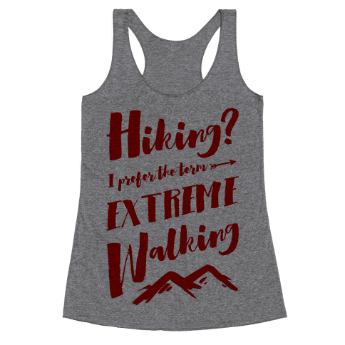 Hiking? I Prefer the Term Extreme Walking Racerback Tank Top