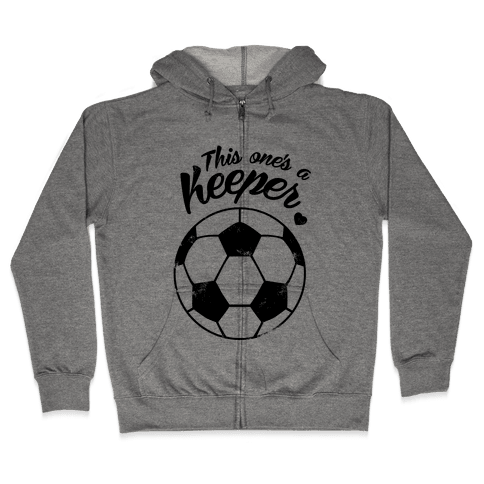 This One's A Keeper Zip Hoodie