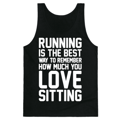 Running Is The Best Way To Remember How Much You Love Sitting White Print Tank Top