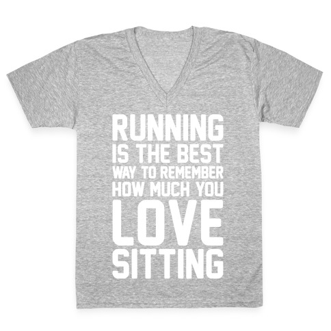Running Is The Best Way To Remember How Much You Love Sitting White Print V-Neck Tee Shirt