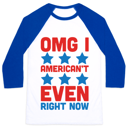 OMG I American't Even Right Now Baseball Tee