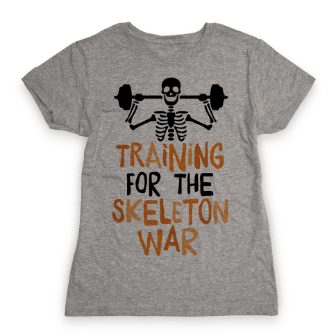 Training For The Skeleton War Womens T-Shirt