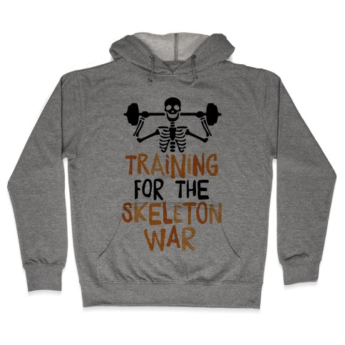 Training For The Skeleton War Hooded Sweatshirt