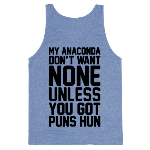 My Anaconda Don't Want None Unless You Got Puns Hun Tank Top