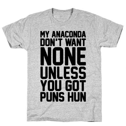 My Anaconda Don't Want None Unless You Got Puns Hun Mens T-Shirt
