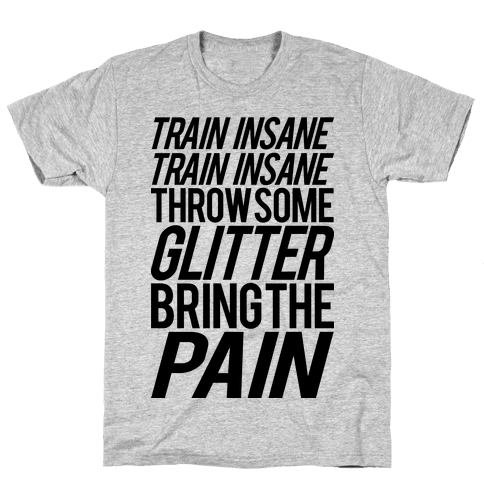 Train Insane Train Insane Throw Some Glitter Bring The Pain Mens T-Shirt