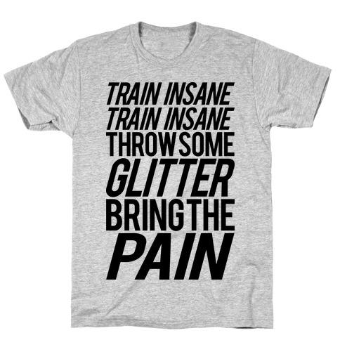 Train Insane Train Insane Throw Some Glitter Bring The Pain T-Shirt