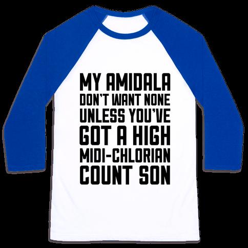 My Amidala Don't Want None Baseball Tee