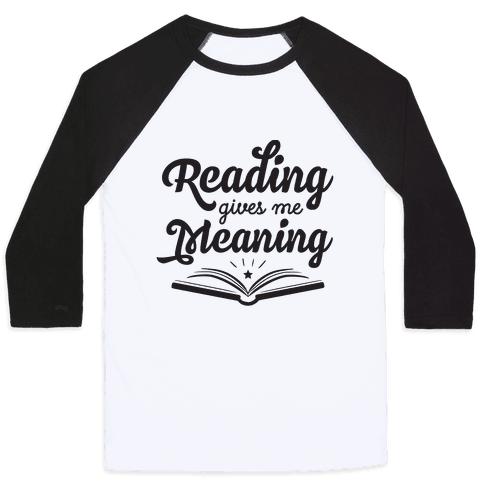 Reading Gives Me Meaning Baseball Tee