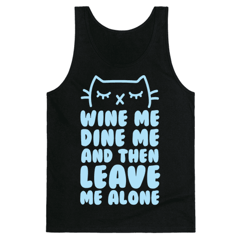 Wine Me, Dine Me, And Then Leave Me Alone  Tank Top