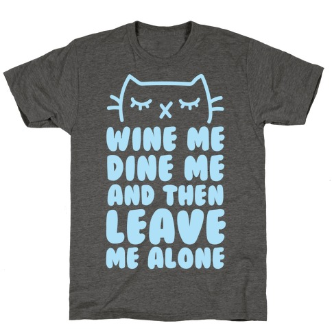 Wine Me, Dine Me, And Then Leave Me Alone T-Shirt