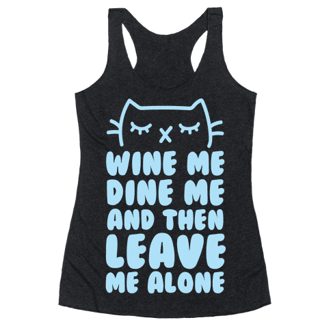Wine Me, Dine Me, And Then Leave Me Alone  Racerback Tank Top
