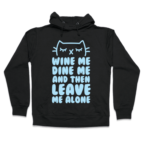 Wine Me, Dine Me, And Then Leave Me Alone  Hooded Sweatshirt