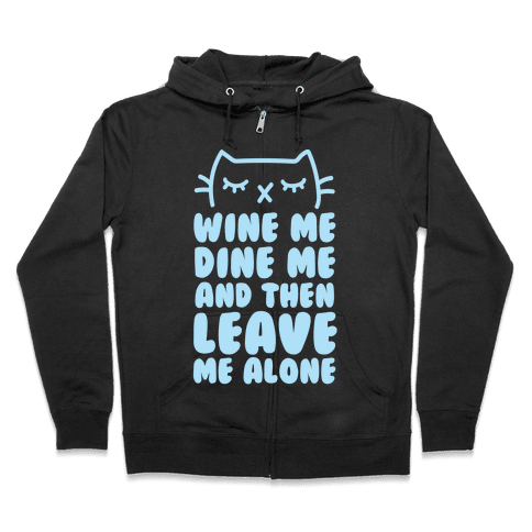 Wine Me, Dine Me, And Then Leave Me Alone  Zip Hoodie
