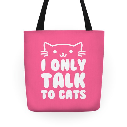 I Only Talk To Cats Tote