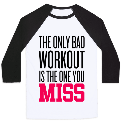 The Only Bad Workout Baseball Tee