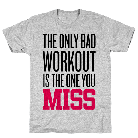 The Only Bad Workout Mens T-Shirt