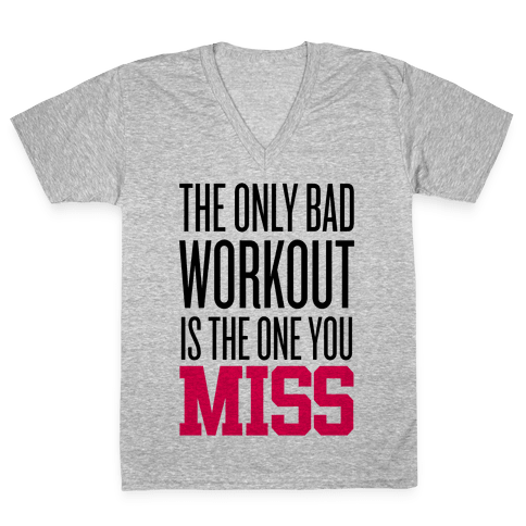 The Only Bad Workout V-Neck Tee Shirt