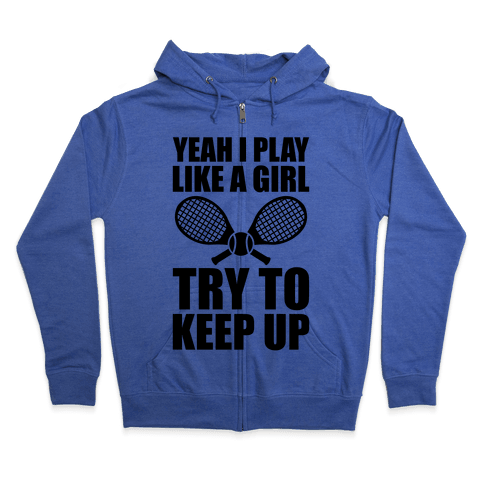 Yeah I Play Like A Girl (Tennis) Zip Hoodie