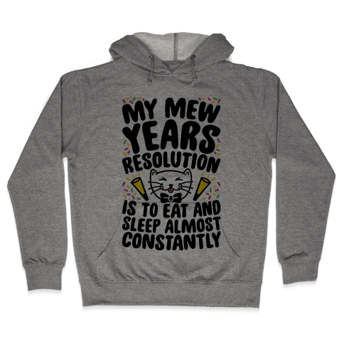 My Mew Years Resolution Hooded Sweatshirt