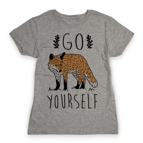 Go Fox Yourself Womens T-Shirt