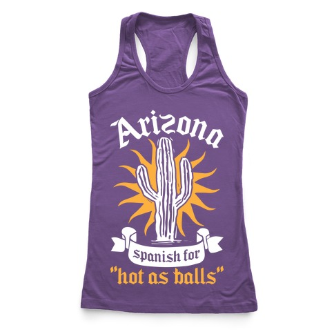 Arizona - Spanish For Hot As Balls Racerback Tank Top