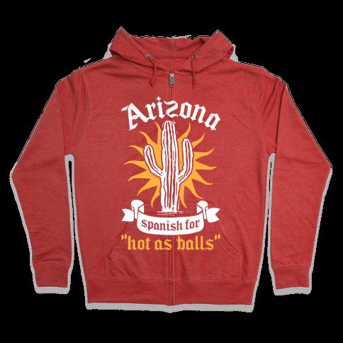 Arizona - Spanish For Hot As Balls Zip Hoodie