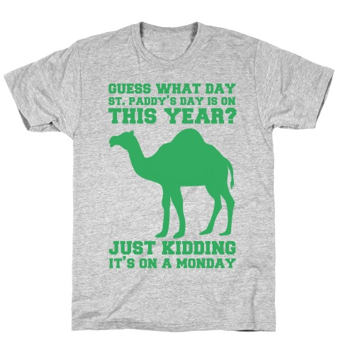 Guess What Day St. Paddys Day Is T-Shirt